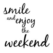 smile and enjoy the weekend