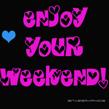 enjoy your Weekend