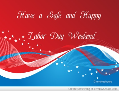 have_a_safe_and_happy_labor_day_weekend-476981